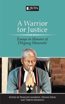 A Warrior for Justice: Essays in Honour of Dikgang Moseneke