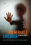 Vulnerable Children in South Africa: Legal, social development and criminological aspects