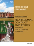 Understanding Professional Conduct and Ethics for Legal Practitioners in Zambia