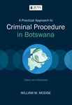 Practical Approach to Criminal Procedure in Botswana, A