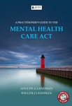 Practitioner's Guide to the  Mental Health Care Act, A